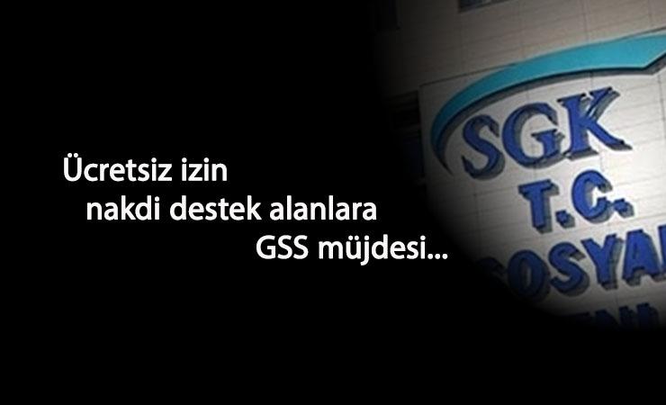 SGK: Ücretsiz izin nakit destek alanlar GSS kapsamında