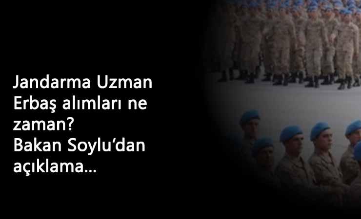 Jandarma Uzman Erbaş Alımı 2021'de mi? Süleyman Soylu'dan açıklama