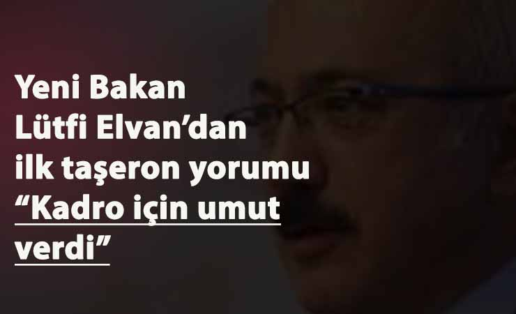 Yeni Maliye Bakanı Lütfi Elvan'dan taşerona kadro açıklaması