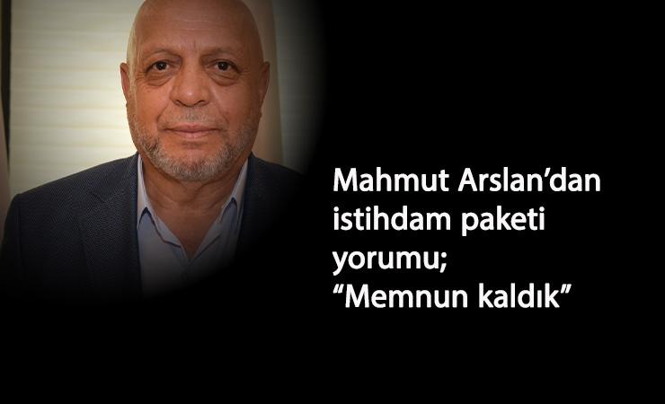 """Mahmut Arslan'dan istihdam paketi açıklaması: """"Memnuniyet duyduk"""""""