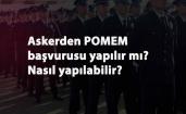 Askerde POMEM başvurusu yapılabilir mi? Askerden POMEM başvurusu nasıl yapılır?