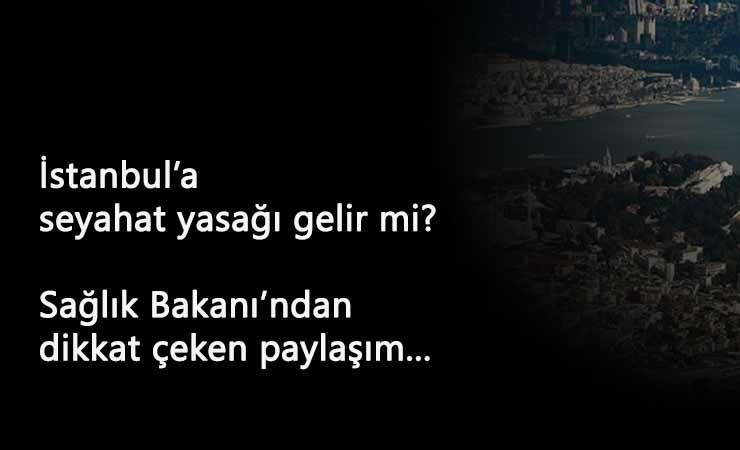 İstanbul'a seyahat yasağı gelir mi? Bakan Koca'dan uyarı