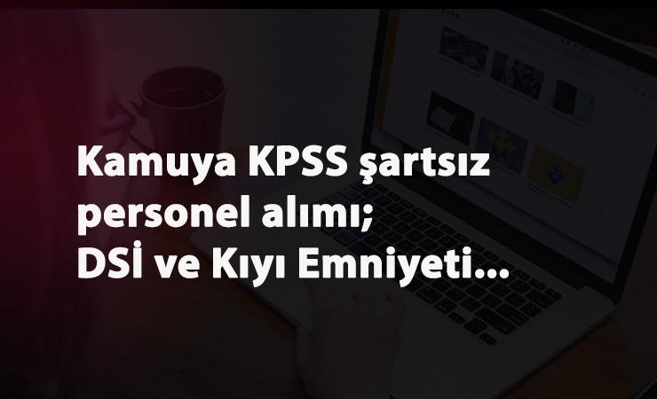 KPSS'siz kamu alımları: DSİ ve Kıyı Emniyeti Personel Alımı yapıyor