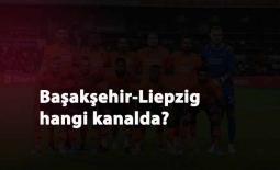 Başakşehir RB Liepzig maçı hangi kanalda? Başakşehir'in devler ligindeki 35. maçı başlıyor