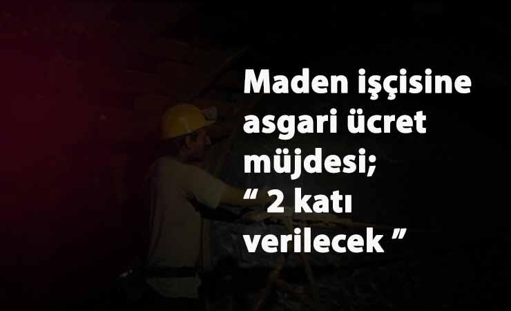 Maden işçilerine bakandan asgari ücret müjdesi