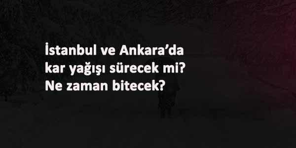 İstanbul'da ve Ankara'da kar yağışı sürecek mi?