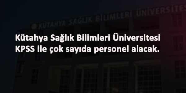 Kütahya Sağlık Bilimleri Üniversitesi sözleşmeli personel alacak