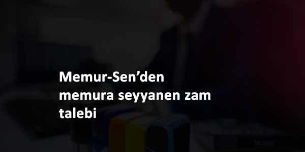 Memur-Sen'den memura seyyanen zam talebi