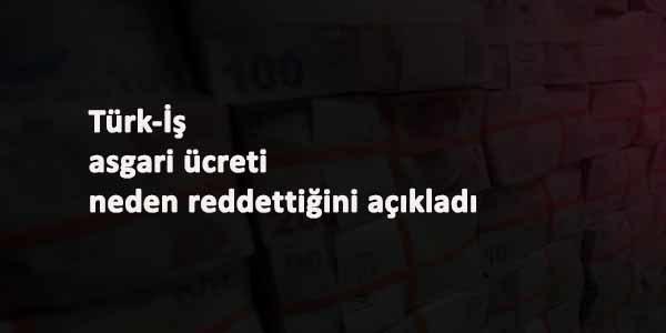 Türk-İş asgari ücrete 'ret' sebebini açıkladı