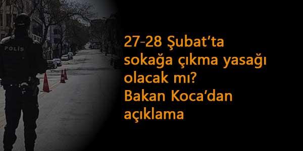 27-28 Şubat'ta sokağa çıkma yasağı olacak mı? Bakan Koca'dan yasaklara ilişkin açıklamalar