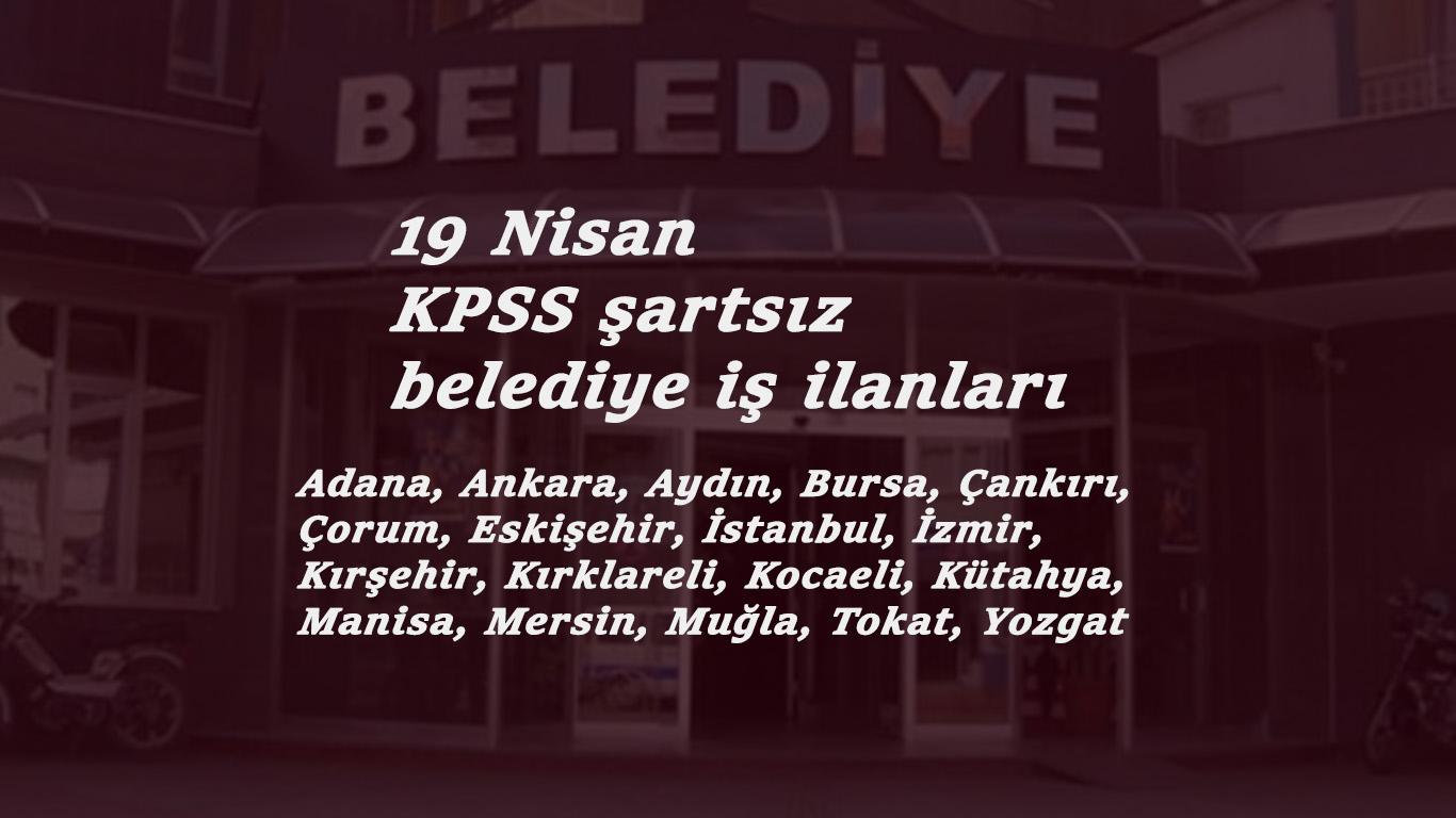 19 Nisan Belediye ilanları: KPSS şartsız kamu personeli alımları başladı