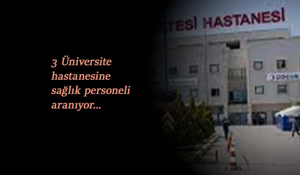 3 Üniversite hastanesi sağlık personeli alımı yapacak
