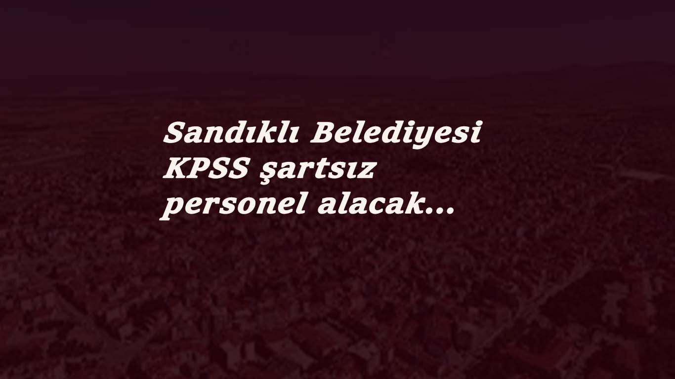 Afyon Sandıklı Belediyesi bir çok kadroda personel arıyor: KPSS yok!