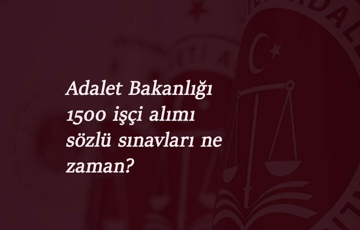 Bir ilde açıklandı: Adalet Bakanlığı 1500 işçi alımı sözlü sınavları ne zaman?