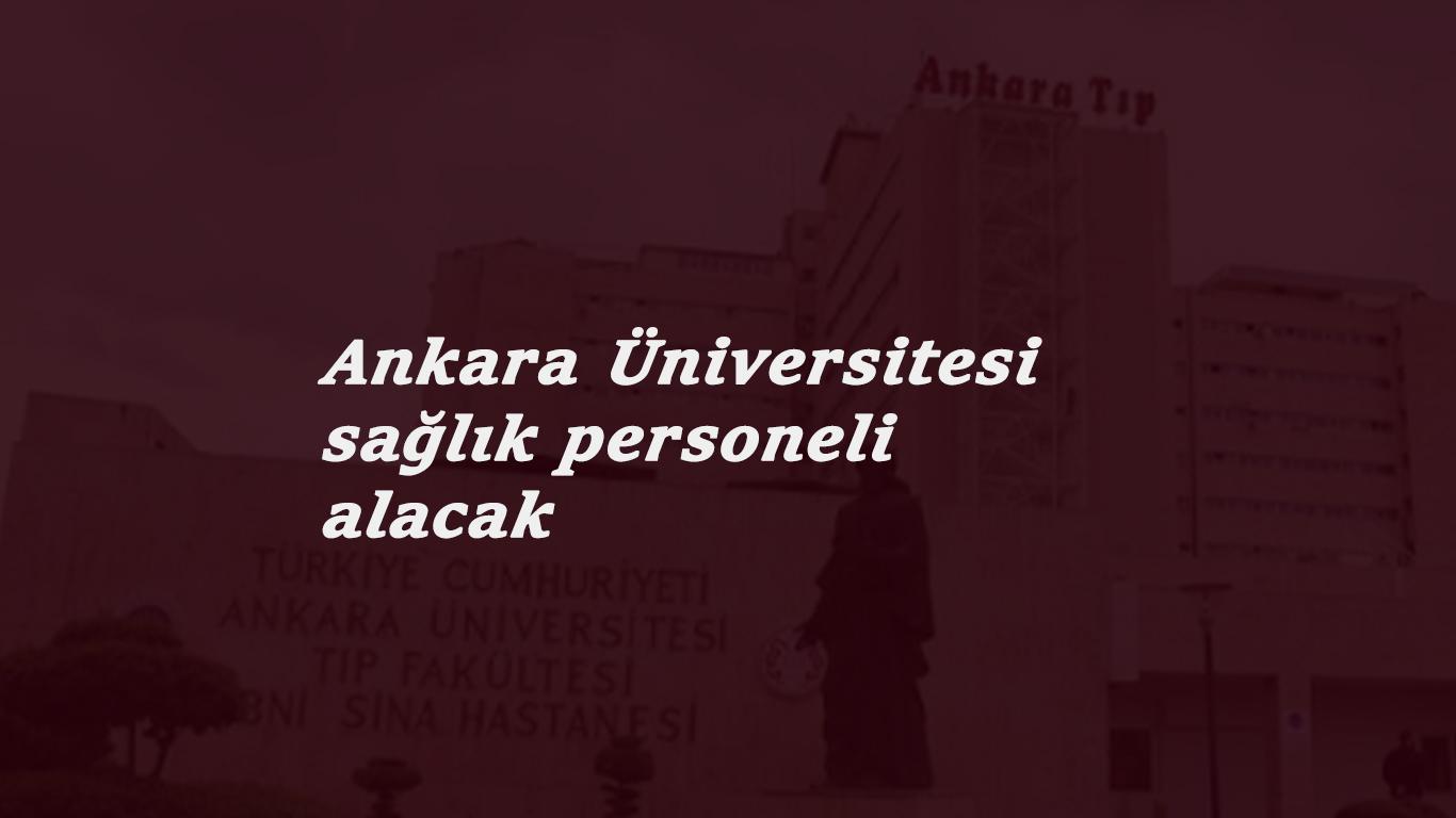 Ankara Üniversitesi çok sayıda sağlık personeli arıyor