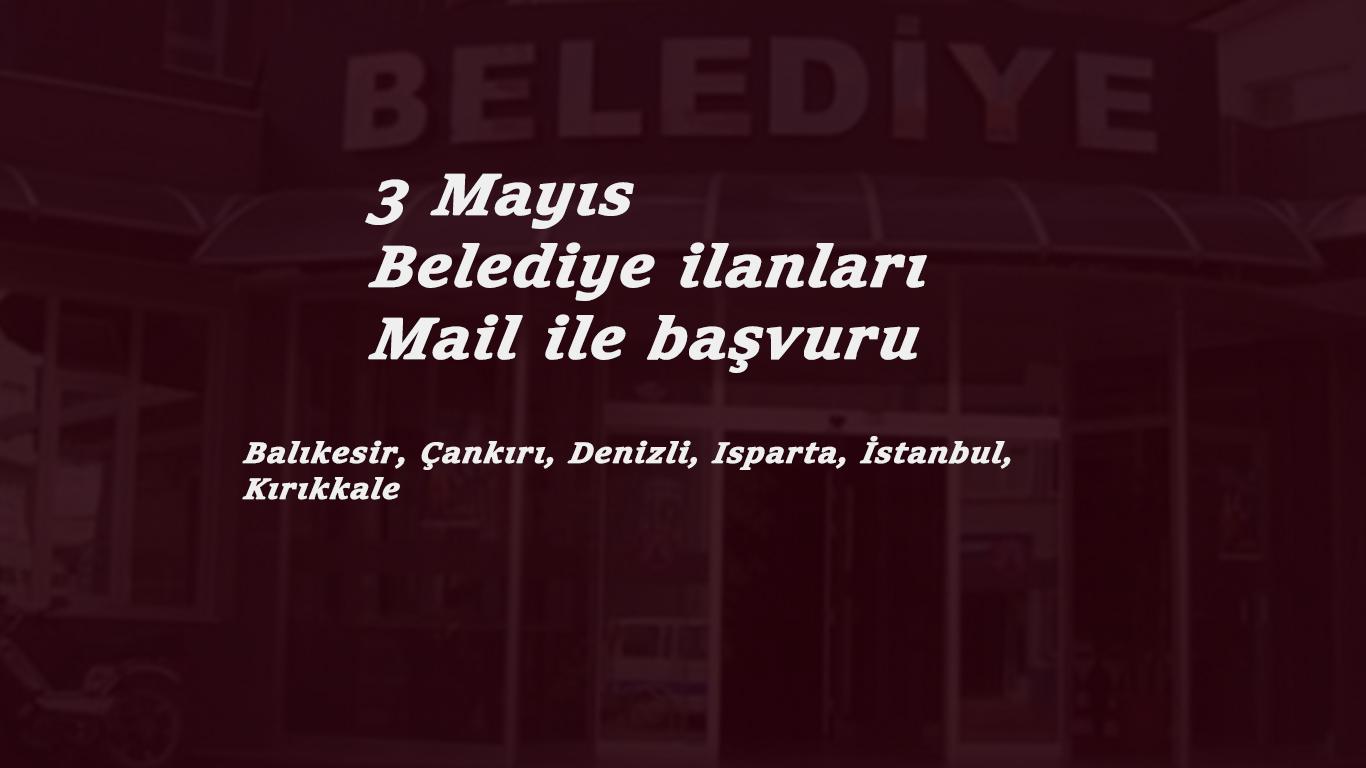 3 Mayıs belediye ilanları: Başvuruyu mail ile alan belediyeler ilan yayınladı