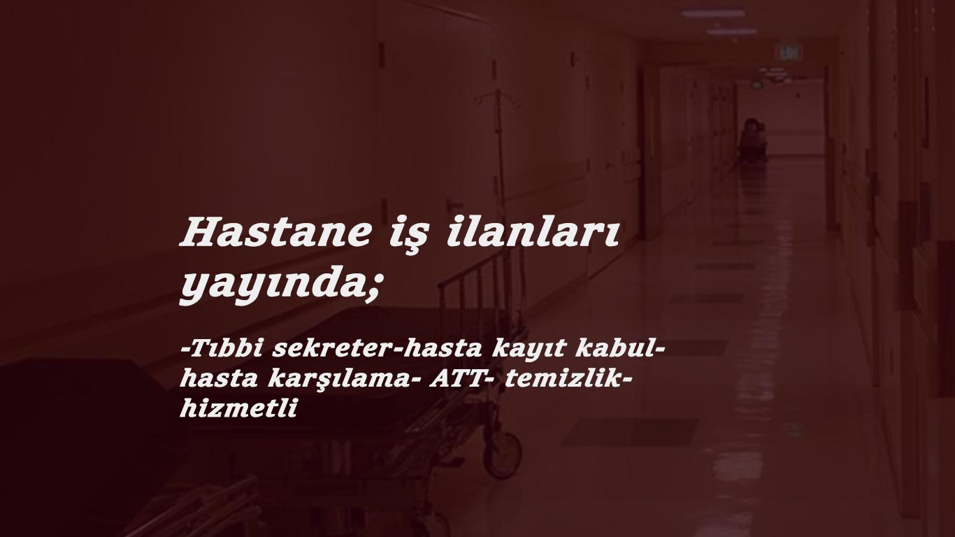 Mayıs 2021 Güncel hastane iş ilanları : Özel hastanelere İŞKUR üzerinden başladı