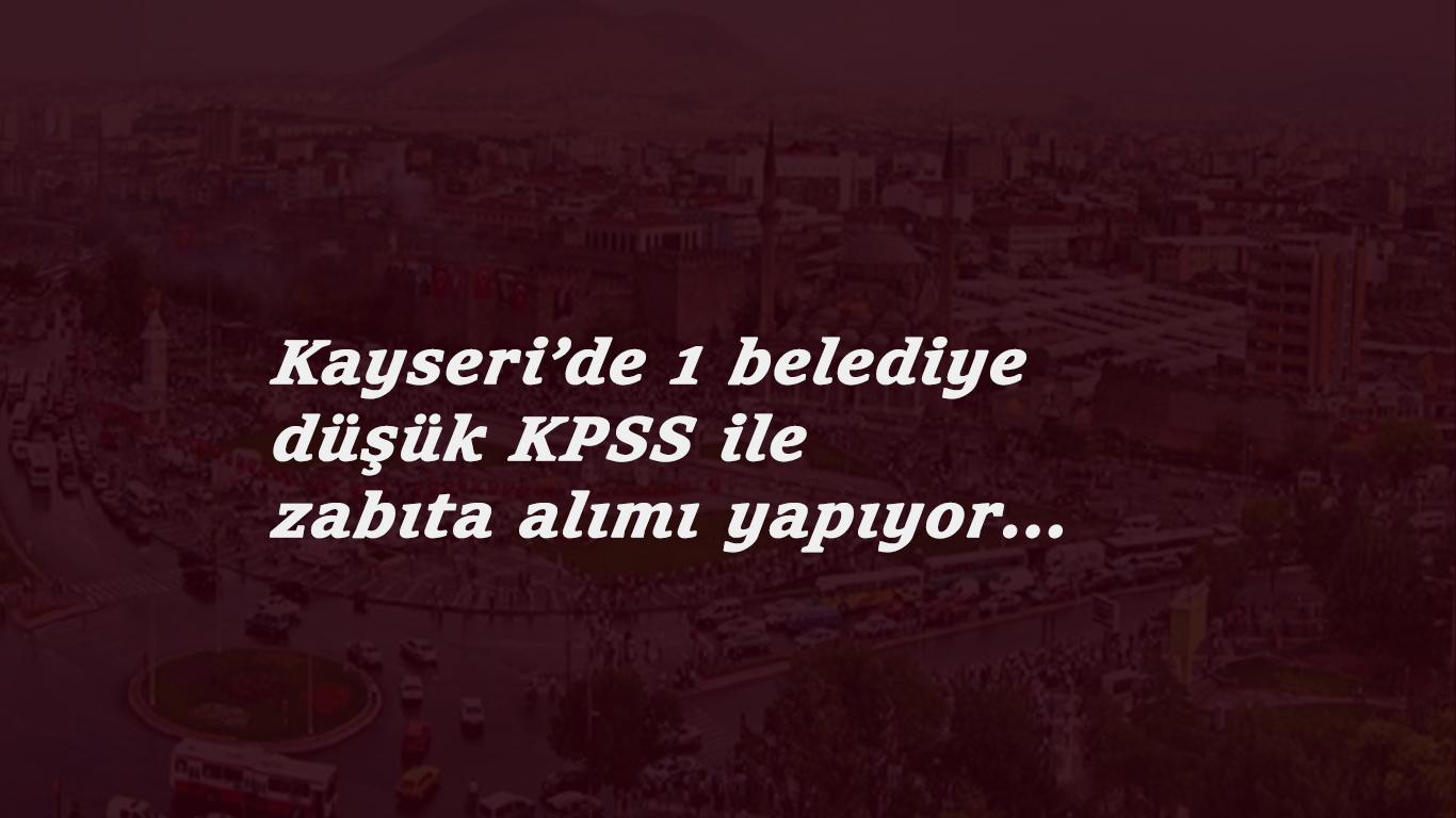 Kayseri'ye zabıta alımı başlıyor: 1 ilçede düşük KPSS ile