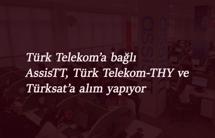 Türk Telekom'a bağlı AssisTT Müşteri Temsilcisi alımı yapacak