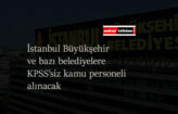 İstanbul Büyükşehir ve bazı ilçelere kamu işçisi alımı başladı