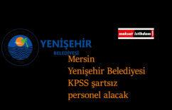 Mersin Yenişehir Belediyesi KPSS şartsız personel alımı yapacak